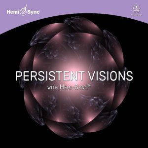 Persistent Visions with Hemi-Sync®
