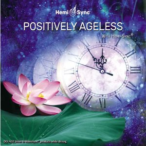 Positively Ageless with Hemi-Sync®