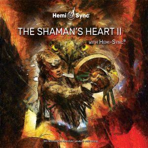 The Shaman's Heart II with Hemi-Sync