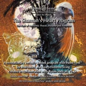 The Shaman's Heart Program: The Path of Authentic Power, Purpose and Presence